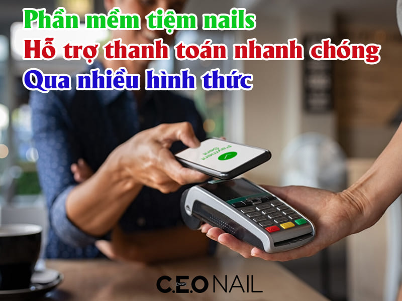 Phần mềm tiệm nails Hỗ trợ thanh toán nhanh chóng Qua nhiều hình thức